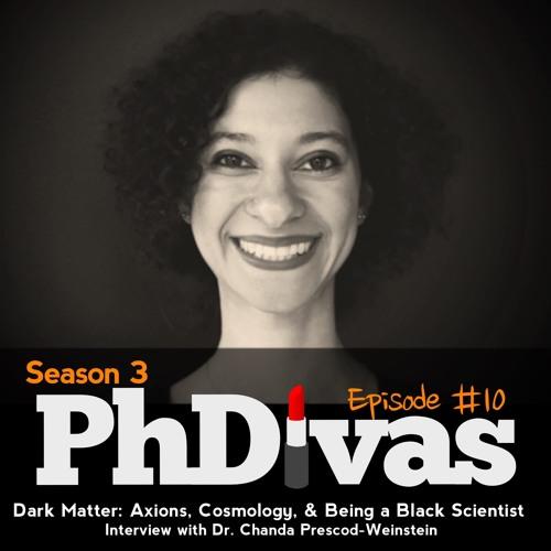 S03E10 | Dark Matter: Axions Cosmology & Being a Black Scientist; Dr. Chanda Prescod-Weinstein