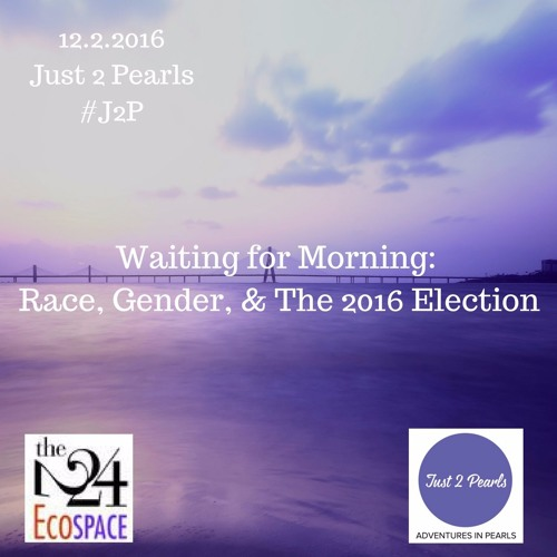 Waiting for Morning: Race, Gender, & The 2016 Election