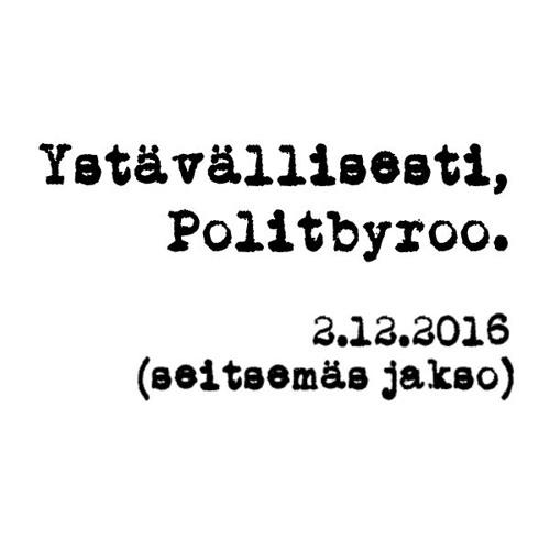 Politbyroo 2.12.2016 - jakso 7