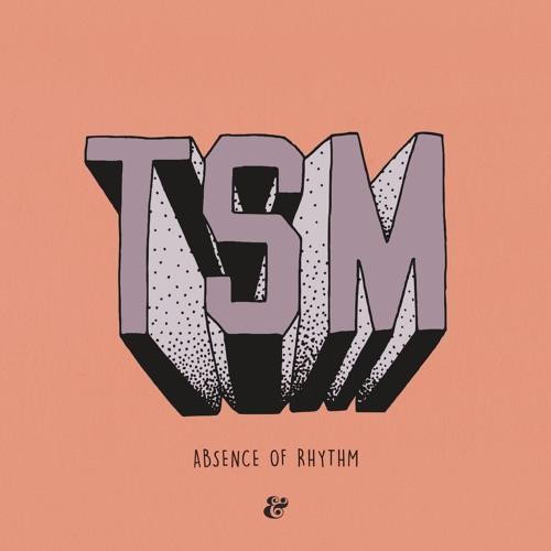 TSM aka This Soft Machine - Absence Of Rhythm