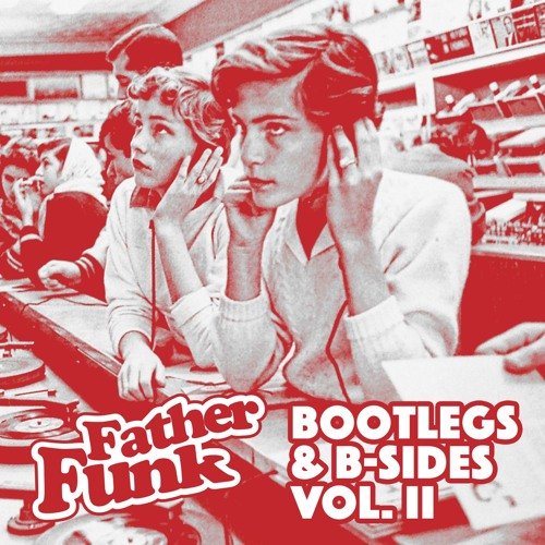 Father Funk - Bootlegs 'n' B​-​Sides Vol. II LP 2016