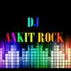 Be Intehaan-DJ Ankit Rock