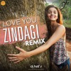 DJ Hats & Kushagra - Love You Zindagi (Dear Zindagi) Remix