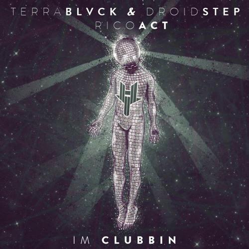 TERRA BLVCK & DroidStep - I'm Clubbin (ft. Rico Act)