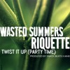 Wasted Summers x Riquette - Twist It Up (Party Time)(Prod. Snack Beats x AK40)