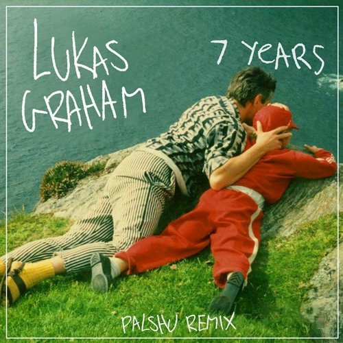Lukas Graham - 7 Years (Palshu Remix)