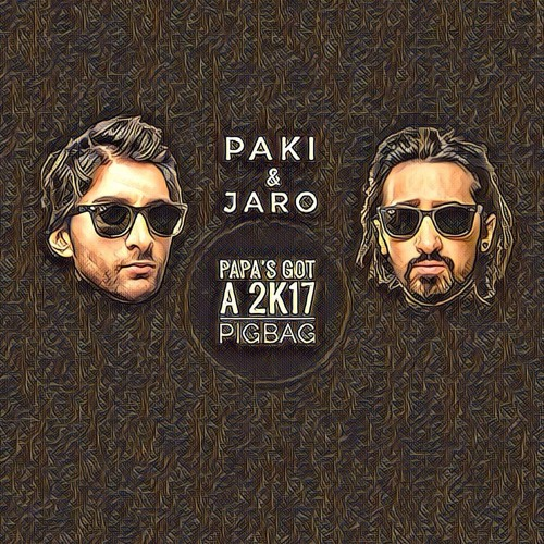 Paki & Jaro -  Papa's Got A 2k17 Pigbag