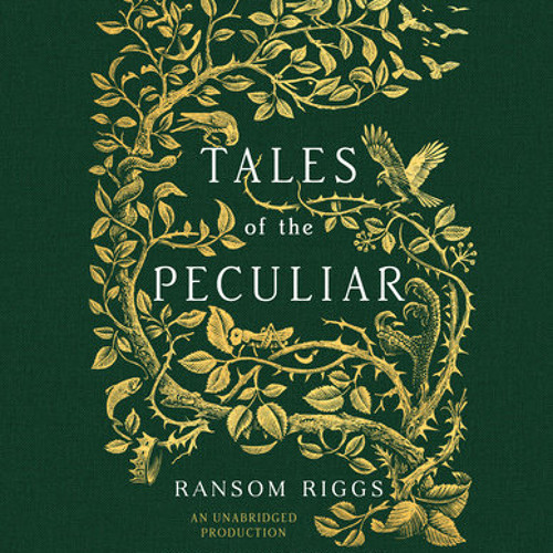 Tales of the Peculiar by Ransom Riggs, read by Simon Callow, Bruce Mann, Garrick Hagon