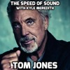 The Speed of Sound with Kyle Meredith: Tom Jones