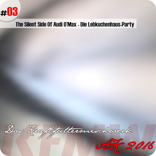 2016 #03: The Silent Side Of Audi O'Max - Die Lebkuchenhaus-Party