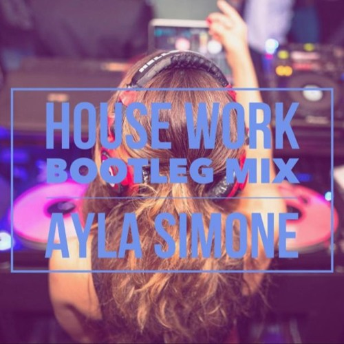 Okay House Work (Ayla Simone Bootleg)