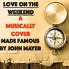 Love On The Weekend (John Mayer Cover)