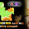 PAL PAL SOCH MEIN [LOVE MIX]-DJ VISHU BORGAON