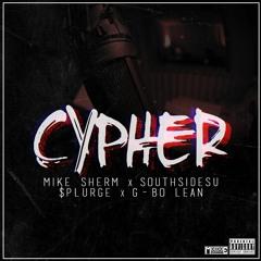 Cypher - Mike Sherm x SouthSideSu x $plurge x G-Bo Lean