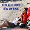 I Could Fall In Love (With Any Woman)