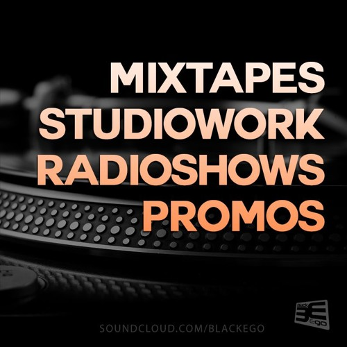 MIXTAPES   STUDIOWORK   RADIO SHOWS   PROMOS