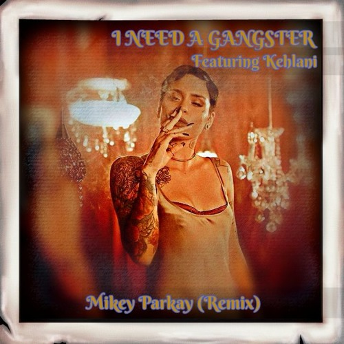 I Need A Gangster (Mikey Parkay- ReMix)