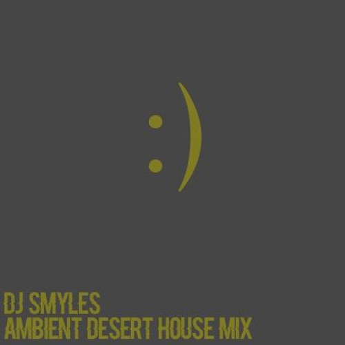 Dj smyles desert ambient house mix by dj smyles free for Ambient house