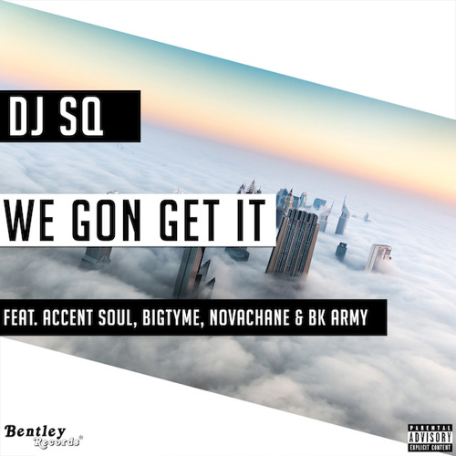We Gon Get It - DJ SQ Ft.Accent Soul, BigTyme, Novachane & BK Army