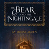 The Bear and the Nightingale by Katherine Arden, read by Kathleen Gati