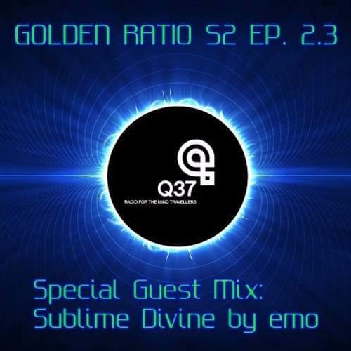 Golden Ratio Ep 03 - Sublime Divine by emo for Radio Q37(Season 2)