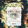 Setting Fires Ft. XYLØ (We The People Remix) - The Chainsmokers