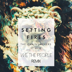 The Chainsmokers feat. XYLØ - Setting Fires (We The People Remix)