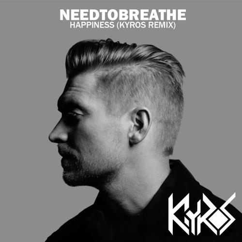 NEEDTOBREATHE - Happiness (Kyros remix)