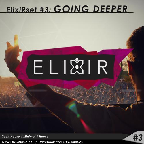 ElixiRset #3: GOING DEEPER (Tech House/Minimal/House/Techno)