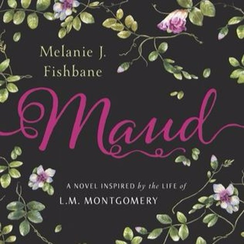 Melanie Fishbane on Anne of Green Gables and her new novel Maud