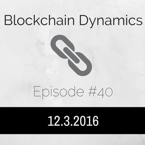 Blockchain Dynamics #40 12/3/2016