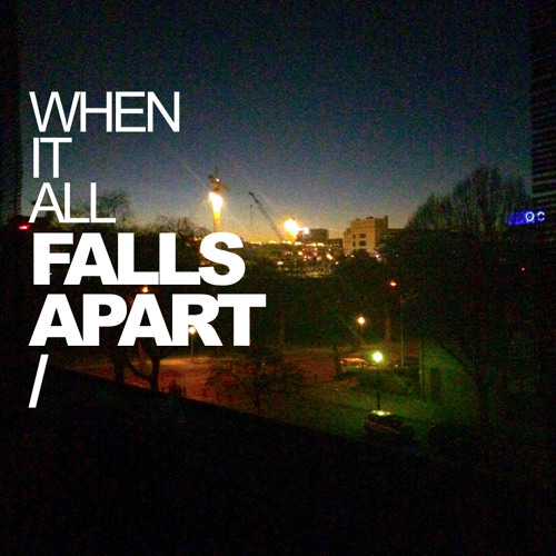 When It All Falls Apart