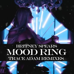 Mood Ring (Trace Adam Remix) - Britney Spears