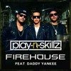 FireHouse - Play n skillz ft Daddy Yankee