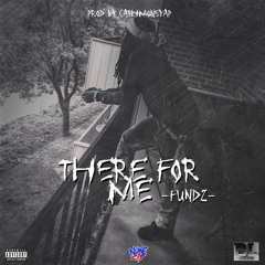Fundz x There For Me  [prod by CashmoneyAp]