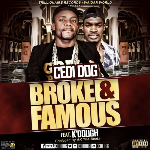 Cedi Dog Ft K'Dough - Broke And Famous (prod By AKTheBeatz)