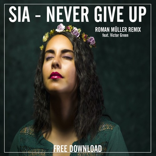Baixar SIA - Never Give Up // Roman Müller feat. Victor Green Remix