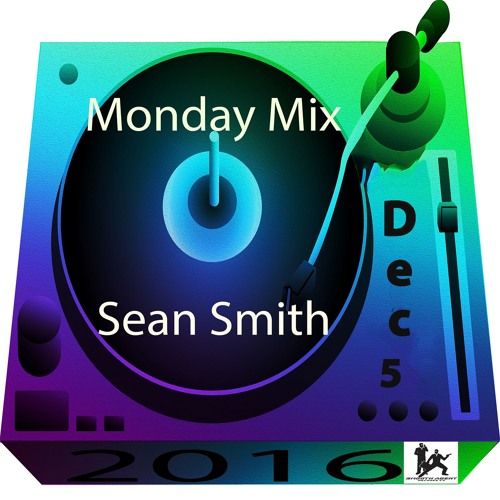 Sean Smith Monday Mix Dec 5 2016