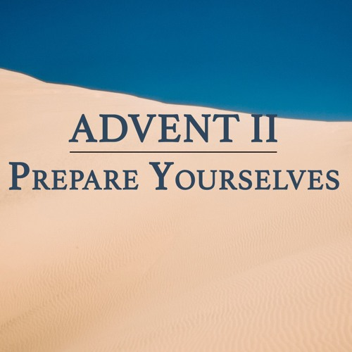 Advent 2 - Prepare Yourselves