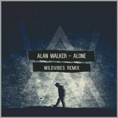 Alan Walker - Alone (WildVibes Remix) *SUPPORTED BY TIËSTO & THE CHAINSMOKERS*