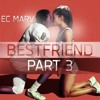 EC MARV- BESTFRIEND PART 3 (AUDIO)