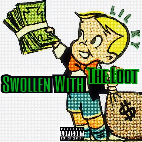 Download Lil Ky - Swollen with The Loot ™