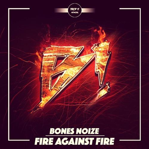 Bones Noize - Fire Against Fire [DROP IT NETWORK EXCLUSIVE] 🔥