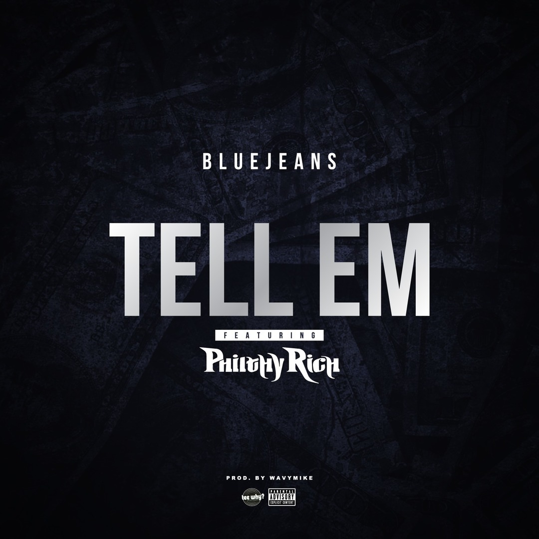 Blue Jeans ft. Philthy Rich - Tell Em (Prod. WavyMike) [Thizzler.com]