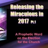 Releasing the Miraculous- A Prophetic Word On The Election – Preparing for 2017  Pt.1