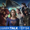 The CW Crossover! (The Flash, Arrow, Legends of Tomorrow, Supergirl) | HawkTalk Ep. 94