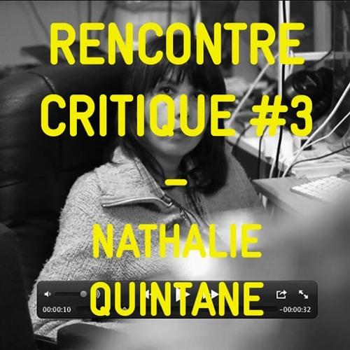 RENCONTRE CRITIQUE #3 - Nathalie Quintane