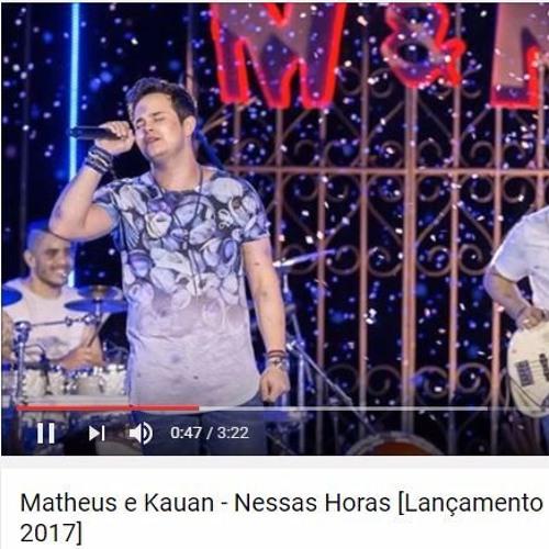 Matheus E Kauan - Nessas Horas Versão  - Completa