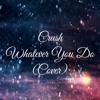 Crush - Whatever You Do (Cover)