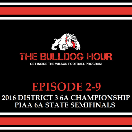 The Bulldog Hour, Episode 2-9: 2016 D3 6A Championship and Western PA Final